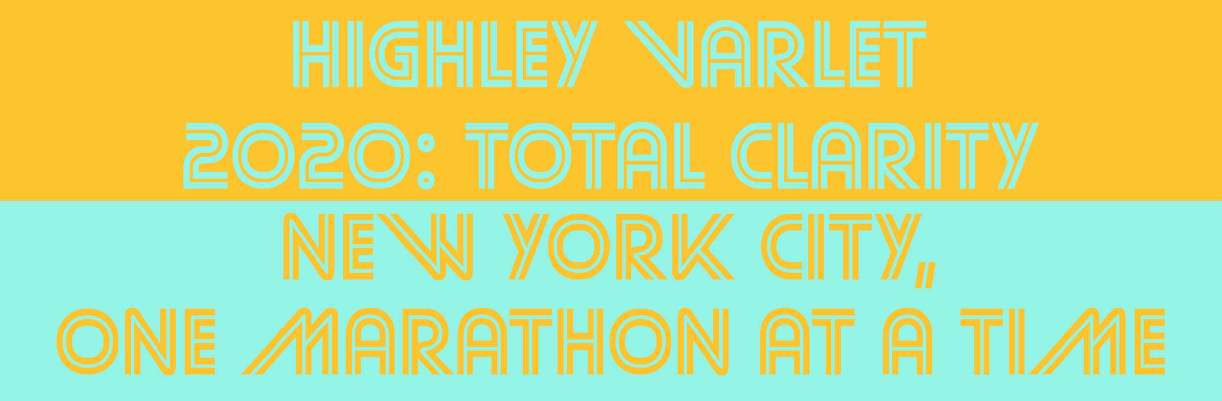 Highley Varlet 2020: Total Clarity - New York City, One Marathon at a Time